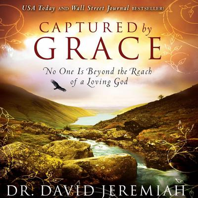 Captured by Grace: No One is Beyond the Reach of a Loving God Audiobook, by David Jeremiah