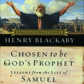 Chosen to Be Gods Prophet: Lessons from the Life of Samuel, by Henry Blackaby