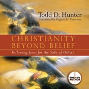 Christianity Beyond Belief: Following Jesus for the Sake of Others Audiobook, by Todd Hunter