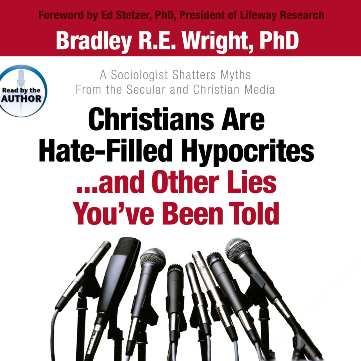 Printable Christians Are Hate-Filled Hypocrites...and Other Lies You've Been Told: A Sociologist Shatters Myths From the Secular and Christian Media Audiobook Cover Art