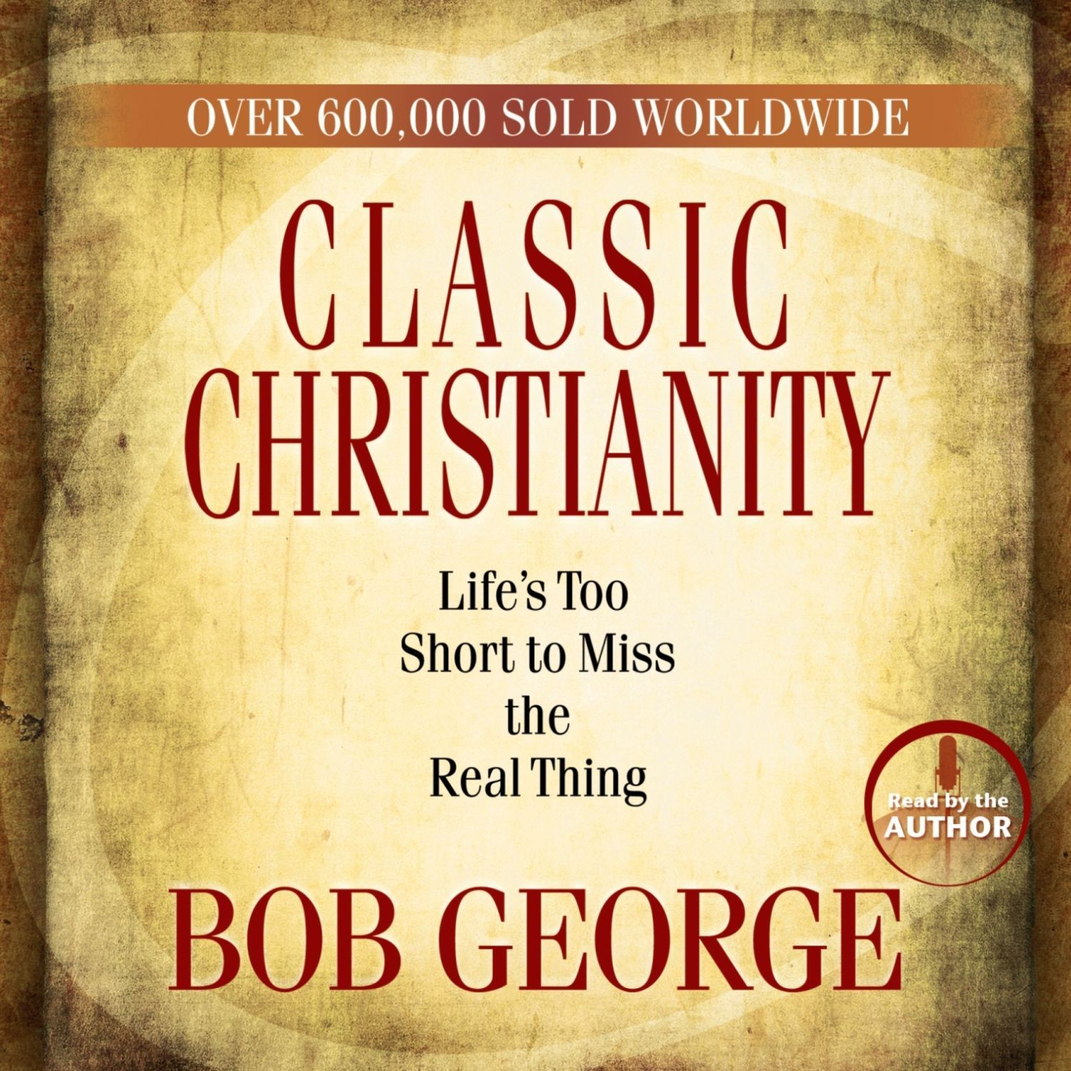 Printable Classic Christianity: Life's Too Short to Miss the Real Thing Audiobook Cover Art
