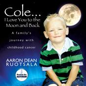 Cole...I Love You to the Moon and Back: A Familys Journey with Childhood Cancer Audiobook, by Aaron Dean Ruotsala