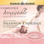 Completely Irresistible: Drawing Others Toward God's Extravagant Love Audiobook, by Shannon Ethridge