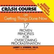 Crash Course on Getting Things Done Now: 17 Proven Principles for Overcoming Procrastination, by Larry J. Koenig
