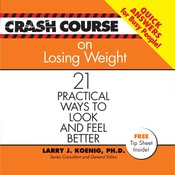 Crash Course on Losing Weight: 21 Practical Ways to Look and Feel Better, by Larry J. Koenig