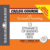 Crash Course on Successful Parenting: 13 Dynamics of Raising Great Kids Audiobook, by Larry J. Koenig