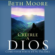 Creerle a Dios (Believing God): Como Vivir Por Fe En Su Palabra, by Beth Moor