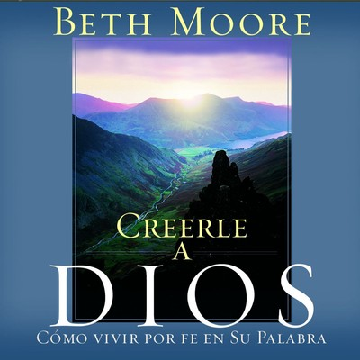 Creerle a Dios (Believing God): Como Vivir Por Fe En Su Palabra Audiobook, by Beth Moore