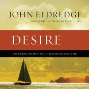 Desire: The Journey We Must Take to Find the Life God Offers Audiobook, by John Eldredge