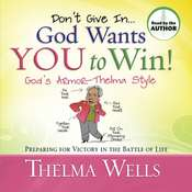 Don't Give In -- God Wants You To Win!: Preparing for Victory in the Battle of Life Audiobook, by Thelma Wells