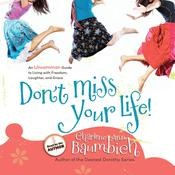 Dont Miss Your Life!: An Uncommon Guide to Living with Freedom, Laughter, and Grace Audiobook, by Charlene Ann Baumbich