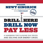 Drill Here, Drill Now, Pay Less: A Handbook for Slashing Gas Prices and Solving Our Energy Crisis Audiobook, by Newt Gingrich
