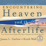 Encountering Heaven and the Afterlife: True Stories from People Who Have Glimpsed the World Beyond, by James L. Garlow, Keith Wall