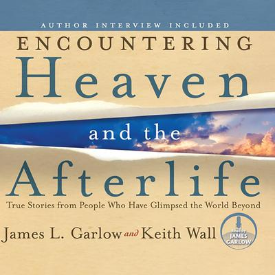 Encountering Heaven and the Afterlife: True Stories from People Who Have Glimpsed the World Beyond Audiobook, by James L. Garlow
