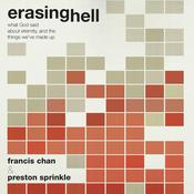 Erasing Hell: What God Said About Eternity, and the Things We've Made Up, by Francis Chan, Preston Sprinkle