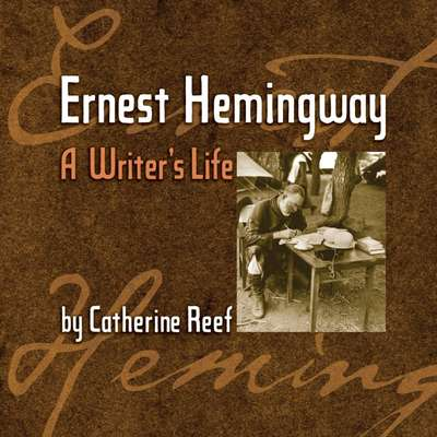 Ernest Hemingway: A Writers Life Audiobook, by Catherine Reef