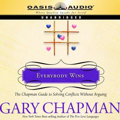 Everybody Wins: The Chapman Guide to Solving Conflicts without Arguing Audiobook, by Gary Chapman