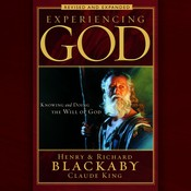 Experiencing God: How to Live The Full Adventure of Knowing and Doing the Will of God, by Henry Blackaby, Richard Blackaby, Claude King