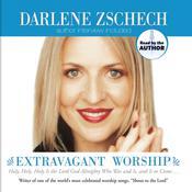 Extravagant Worship Audiobook, by Darlene Zschech