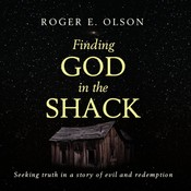Finding God in the Shack: Seeking Truth in a Story of Evil and Redemption, by Roger E. Olson