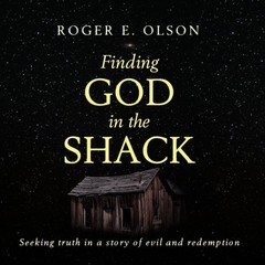 Finding God in the Shack: Seeking Truth in a Story of Evil and Redemption Audiobook, by Roger E. Olson