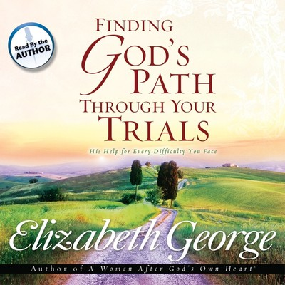 Finding Gods Path Through Your Trials: His Help for Every Difficulty You Face Audiobook, by Elizabeth George