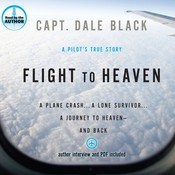 Flight to Heaven: A Plane Crash, a Lone Survivor, a Journey to Heaven—and Back Audiobook, by Dale Black
