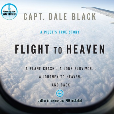Flight to Heaven: A Plane Crash...A Lone Survivor...A Journey to Heaven--and Back Audiobook, by