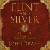Flint and Silver: A Prequel to Treasure Island, by John Drake