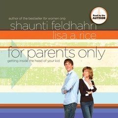 For Parents Only: Getting Inside the Head of Your Kid Audiobook, by Lisa Rice, Shaunti Feldhahn