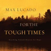 For the Tough Times: Reaching toward Heaven for Hope Audiobook, by Max Lucado