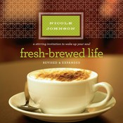 Fresh-Brewed Life: A Stirring Invitation to Wake Up Your Soul, by Nicole Johnson