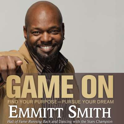 Game On: Find Your Purpose--Pursue Your Dream Audiobook, by Emmitt Smith