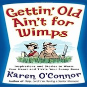 Gettin'Old Aint for Wimps: Inspirations and Stories to Warm Your Heart and Tickle Your Funny Bone, by Karen O'Connor