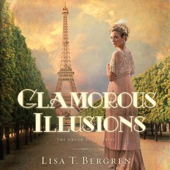 Glamorous Illusions: A Novel Audiobook, by Lisa T. Bergren