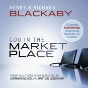 God in the Marketplace: 45 Questions Fortune 500 Executives Ask About Faith, Life, and Business Audiobook, by Henry Blackaby, Richard Blackaby