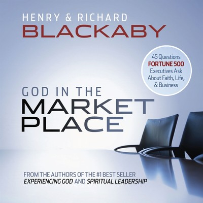God in the Marketplace: 45 Questions Fortune 500 Executives Ask About Faith, Life, and Business Audiobook, by Henry Blackaby
