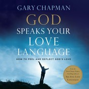 God Speaks Your Love Language: How to Feel and Reflect Gods Love Audiobook, by Gary Chapman, Gary D. Chapman