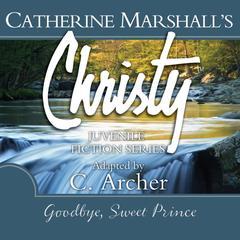 Goodbye, Sweet Prince Audiobook, by Catherine Marshall, C. Archer