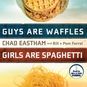 Guys are Waffles, Girls are Spaghetti Audiobook, by Chad Eastham, Bill Farrel, Pam Farrel