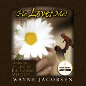 He Loves Me!: Learning to Live in The Fathers Affection, by Wayne Jacobsen