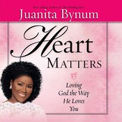 Heart Matters: Loving God the Way He Loves You, by Juanita Bynum