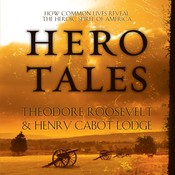Hero Tales: How Common Lives Reveal the Uncommon Genius of America Audiobook, by Theodore Roosevelt, Henry Cabot Lodge