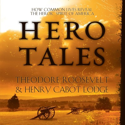Hero Tales: How Common Lives Reveal the Uncommon Genius of America Audiobook, by Theodore Roosevelt
