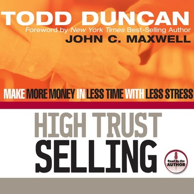 High Trust Selling: Make More Money in Less Time with Less Stress Audiobook, by Todd Duncan
