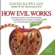 How Evil Works: Understanding and Overcoming the Destructive Forces That Are Transforming America Audiobook, by David Kupelian