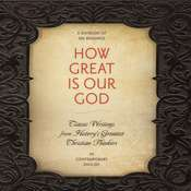 How Great Is Our God: Classic Writings from History's Greatest Christian Thinkers in Contemporary Language, by various authors