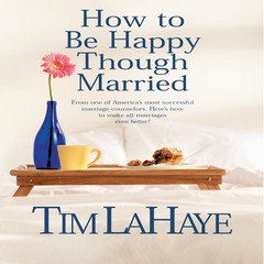 How to Be Happy Though Married Audiobook, by Tim LaHaye