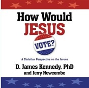 How Would Jesus Vote?: A Christian Perspective on the Issues, by D. James Kennedy, Jerry Newcombe