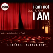 I Am Not, But I Know I Am: Welcome to the Story of God, by Louie Giglio
